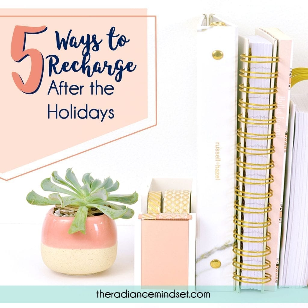5 ways to Recharge After the Holidays | The Radiance Mindset | www.theradiancemindset.com